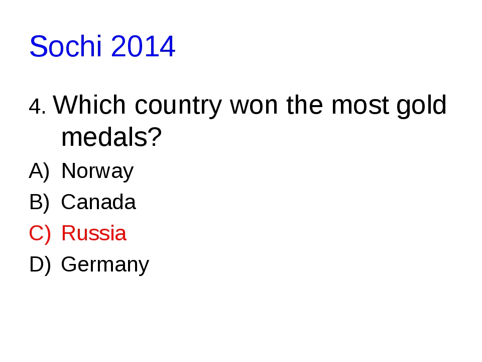 Sochi 2014 4. Which country won the most gold medals? Norway Canada Russia Ge...