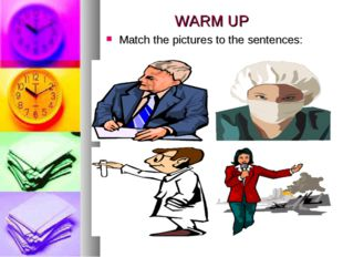 WARM UP Match the pictures to the sentences: