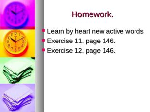 Homework. Learn by heart new active words Exercise 11. page 146. Exercise 12.