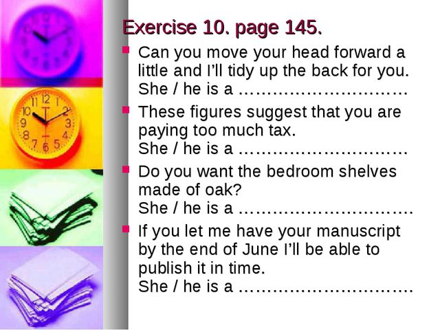 Exercise 10. page 145. Can you move your head forward a little and I'll tidy...