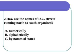 2.How are the names of D.C. streets running north to south organized? A. nume