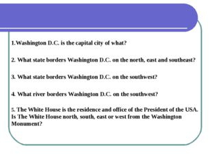 1.Washington D.C. is the capital city of what? 2. What state borders Washingt