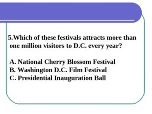 5.Which of these festivals attracts more than one million visitors to D.C. ev