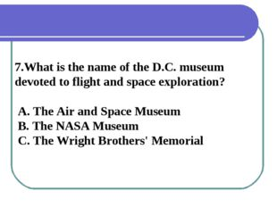 7.What is the name of the D.C. museum devoted to flight and space exploration