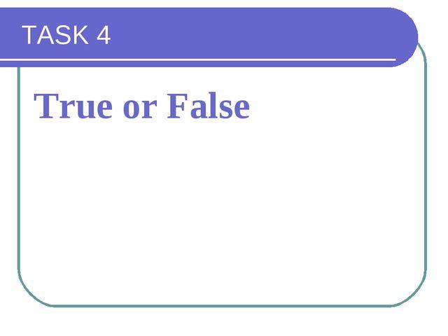 TASK 4 True or False