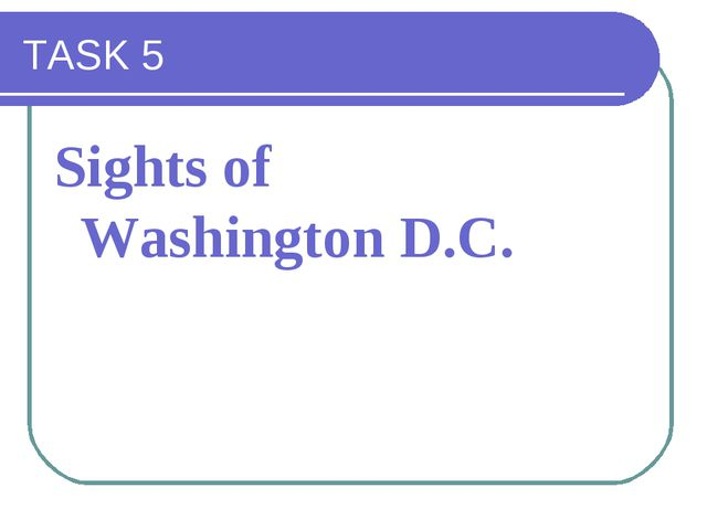 TASK 5 Sights of Washington D.C.