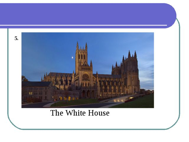 5. The White House
