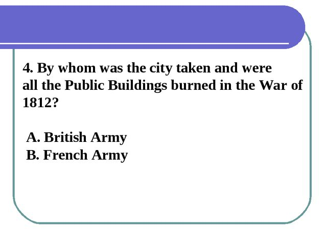 4. By whom was the city taken and were all the Public Buildings burned in the...