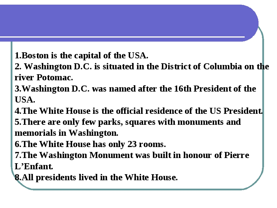 1.Boston is the capital of the USA. 2. Washington D.C. is situated in the Dis...