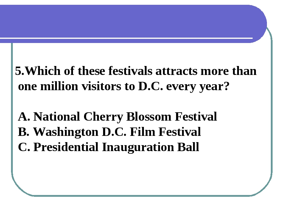 5.Which of these festivals attracts more than one million visitors to D.C. ev...