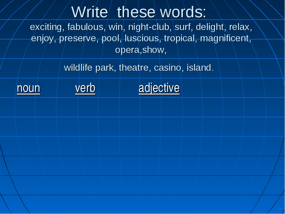 Write these words: exciting, fabulous, win, night-club, surf, delight, relax,...