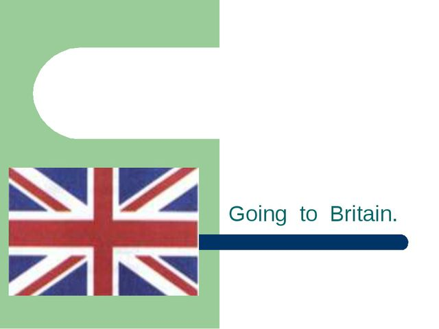 Going to Britain.