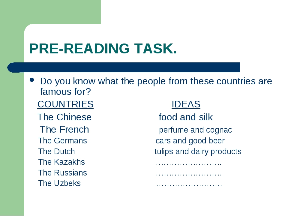 PRE-READING TASK. Do you know what the people from these countries are famous...