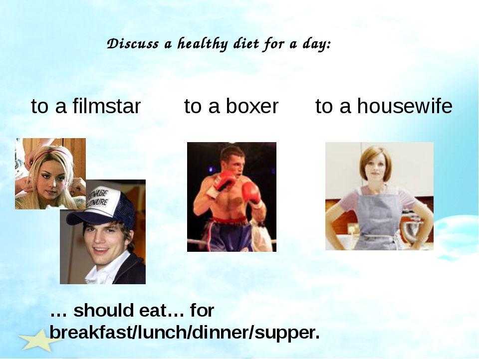 Discuss a healthy diet for a day: to a filmstar to a boxer to a housewife … s...