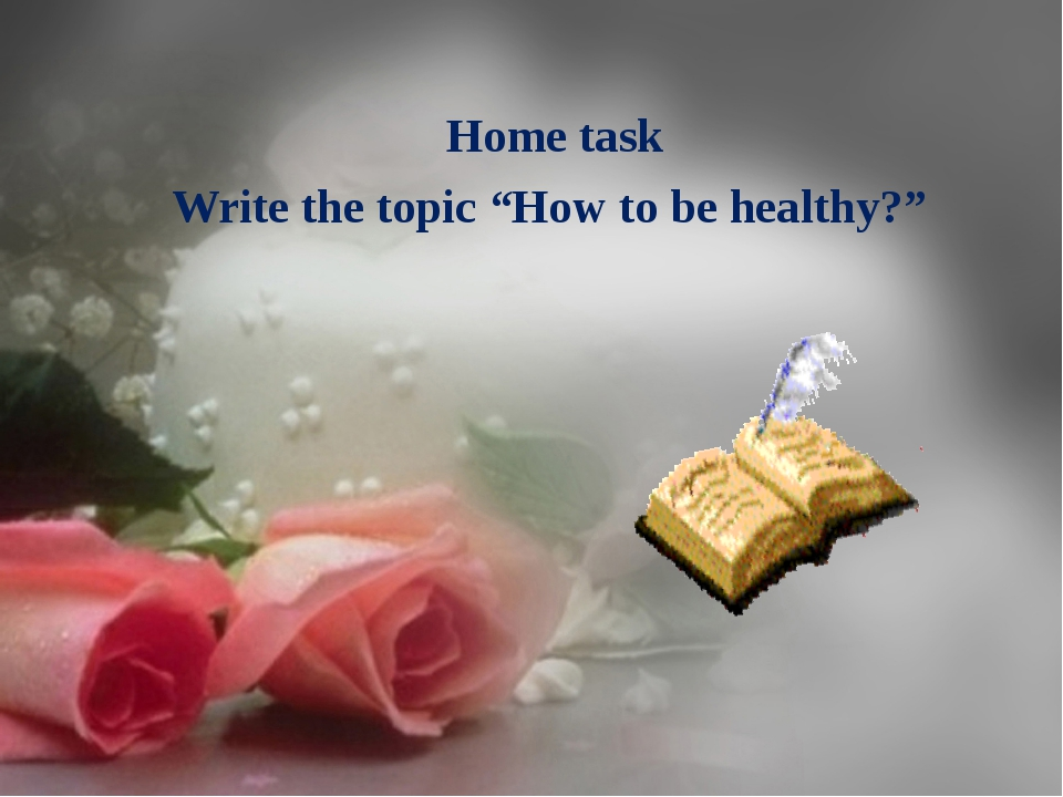 "Home task Write the topic ""How to be healthy?"""