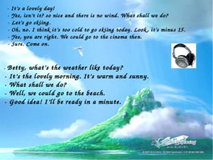 - It's a lovely day! - Yes, isn't it? so nice and there is no wind. What sha