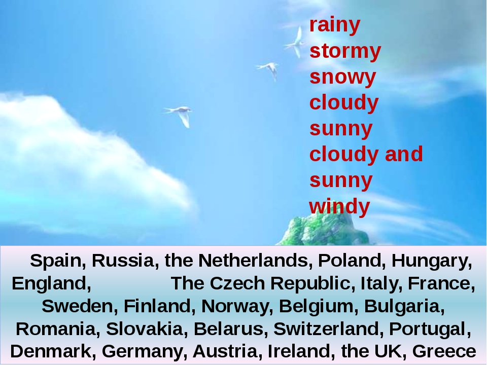 rainy stormy snowy cloudy sunny cloudy and sunny windy Spain, Russia, the Net...