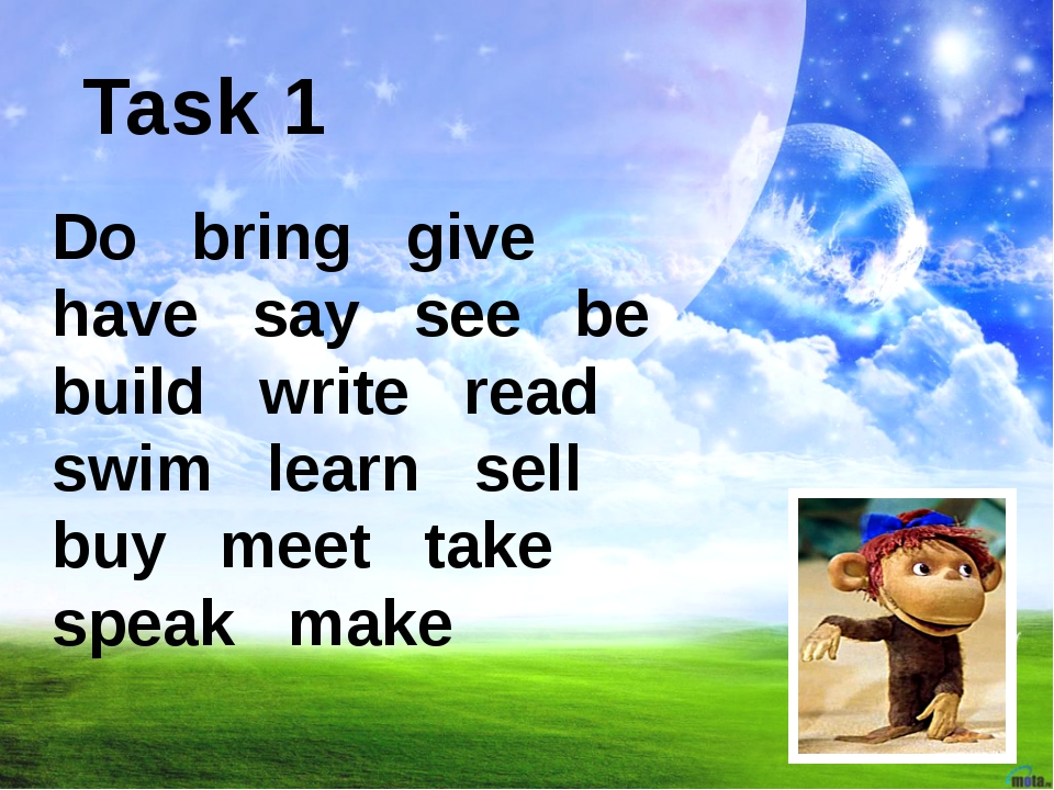Task 1 Do bring give have say see be build write read swim learn sell buy mee...