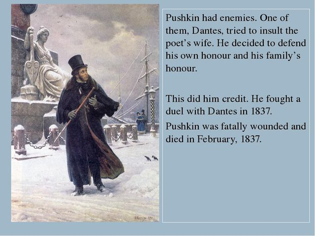 Pushkin had enemies. One of them, Dantes, tried to insult the poet's wife. He...