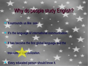 Why do people study English? It surrounds us like sea. It's the language of i