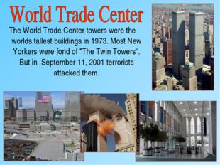 The World Trade Center towers were the worlds tallest buildings in 1973. Most