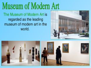 The Museum of Modern Art is regarded as the leading museum of modern art in