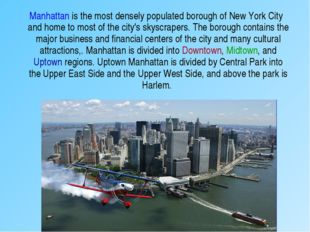 Manhattan is the most densely populated borough of New York City and home to