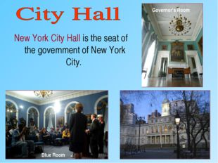New York City Hall is the seat of the government of New York City. Blue Room