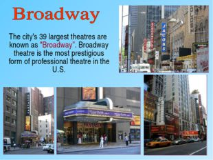 "The city's 39 largest theatres are known as ""Broadway"". Broadway theatre is"