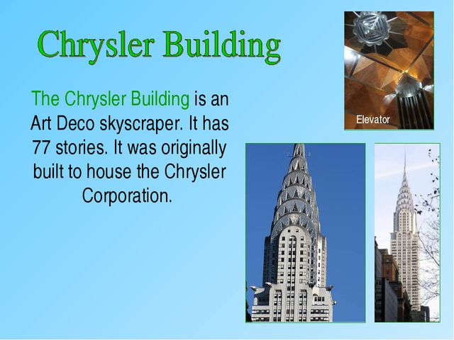 The Chrysler Building is an Art Deco skyscraper. It has 77 stories. It was o...