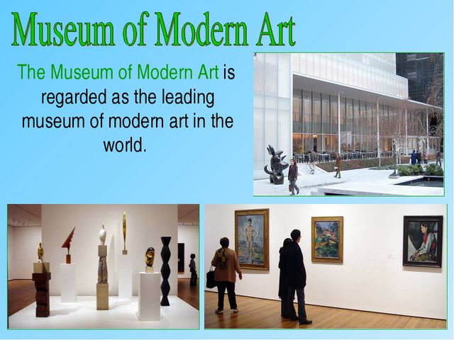 The Museum of Modern Art is regarded as the leading museum of modern art in...
