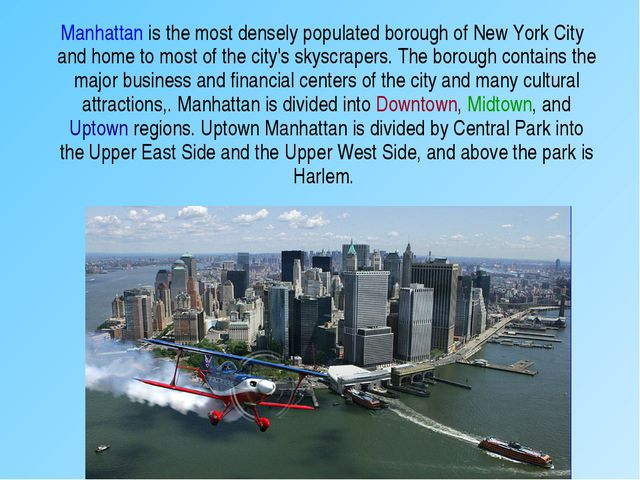 Manhattan is the most densely populated borough of New York City and home to...
