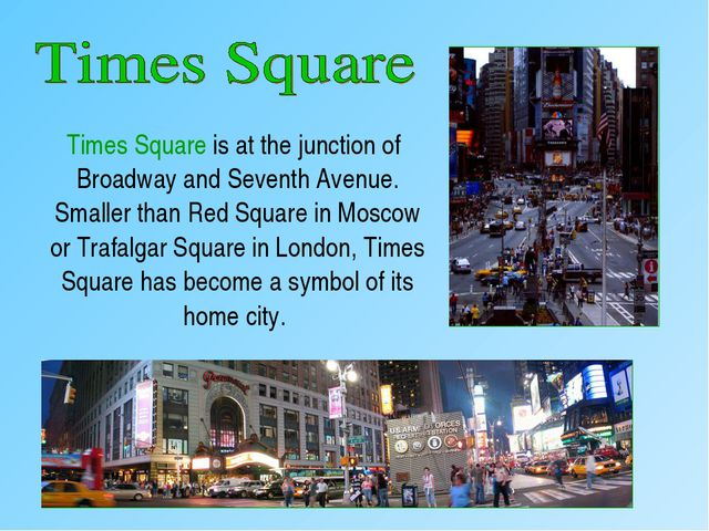 Times Square is at the junction of Broadway and Seventh Avenue. Smaller than...