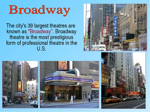 "The city's 39 largest theatres are known as ""Broadway"". Broadway theatre is..."