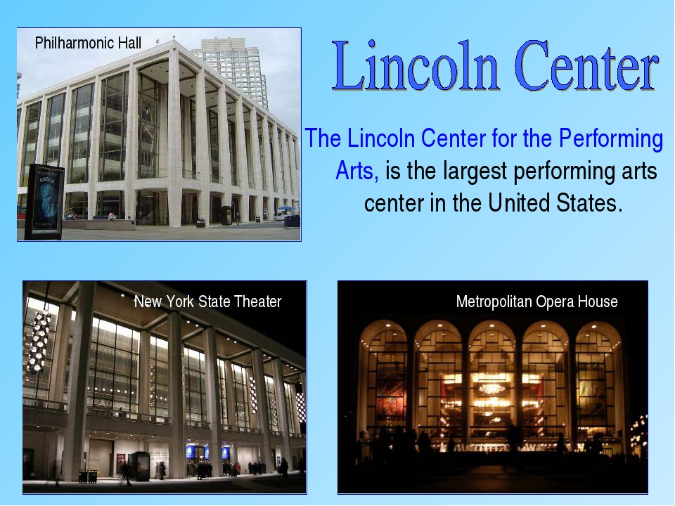 The Lincoln Center for the Performing Arts, is the largest performing arts ce...