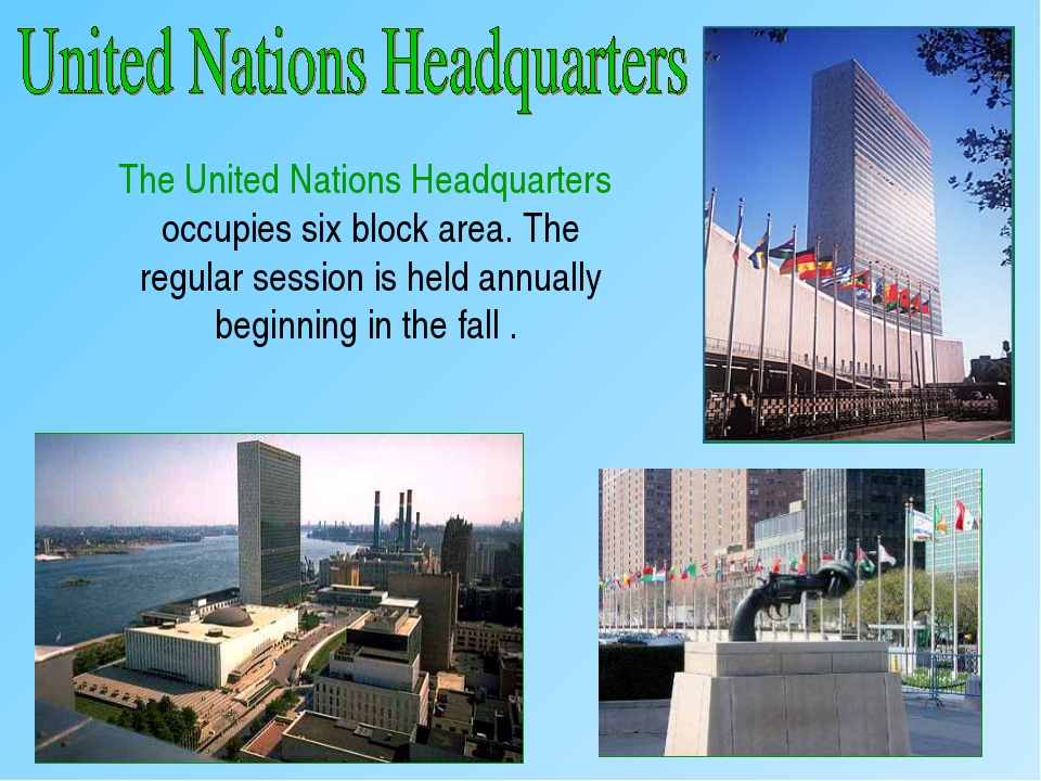 The United Nations Headquarters occupies six block area. The regular session...