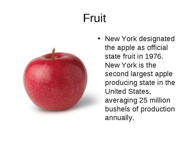Fruit New York designated the apple as official state fruit in 1976. New York...