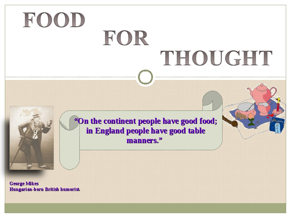 """On the continent people have good food; in England people have good table ma..."