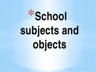 School subjects and objects