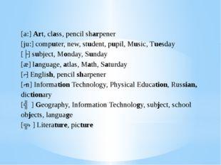 [a:] Art, class, pencil sharpener [ju:] computer, new, student, pupil, Music