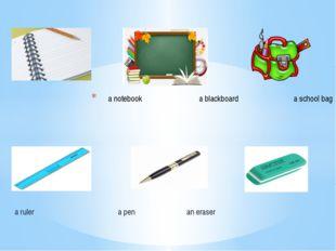 a ruler a pen an eraser a notebook a blackboard a school bag