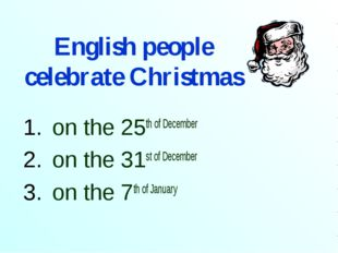 English people celebrate Christmas on the 25th of December on the 31st of Dec