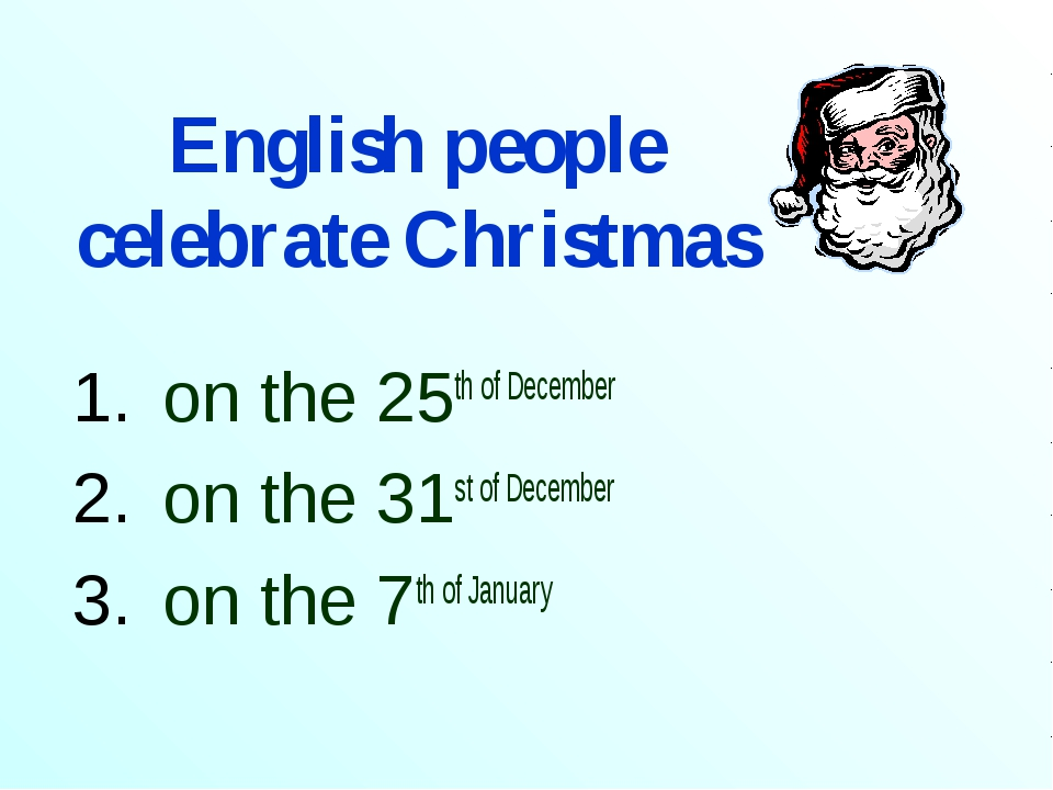 English people celebrate Christmas on the 25th of December on the 31st of Dec...