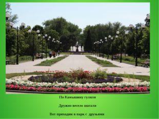 По Камышину гуляли Дружно весело шагали Вот приходим в парк с друзьями Отдохн