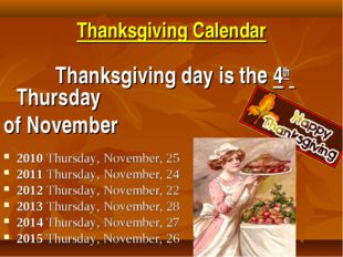 Thanksgiving Calendar Thanksgiving day is the 4th Thursday of November 2010