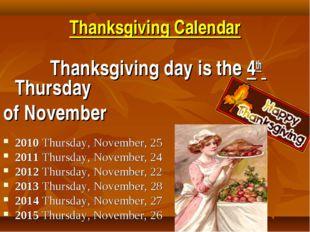 Thanksgiving Calendar Thanksgiving day is the 4th Thursday of November 2010