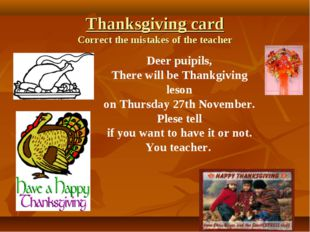 Thanksgiving card Correct the mistakes of the teacher Deer puipils, There wil