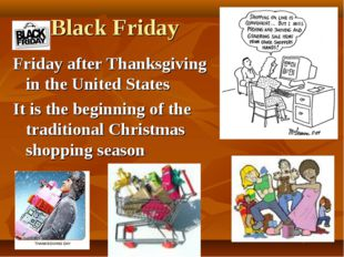 Black Friday Friday after Thanksgiving in the United States It is the beginni