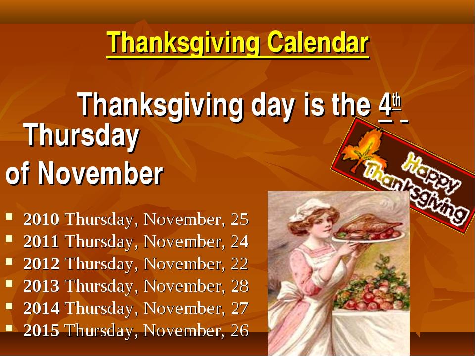 Thanksgiving Calendar Thanksgiving day is the 4th Thursday of November 2010...