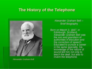 The History of the Telephone Alexander Graham Bell – Brief Biography Born on